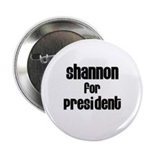 Shannon for President Button