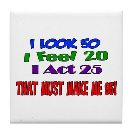 I Look 50, That Must Make Me 95! Tile Coaster