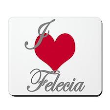 I love (heart) Felecia Mousepad