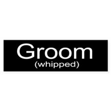 Whipped Groom Bumper Sticker