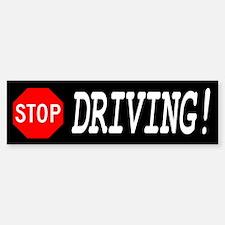 Stop Driving! Bumper Bumper Bumper Sticker