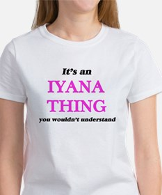 It's an Iyana thing, you wouldn't T-Shirt