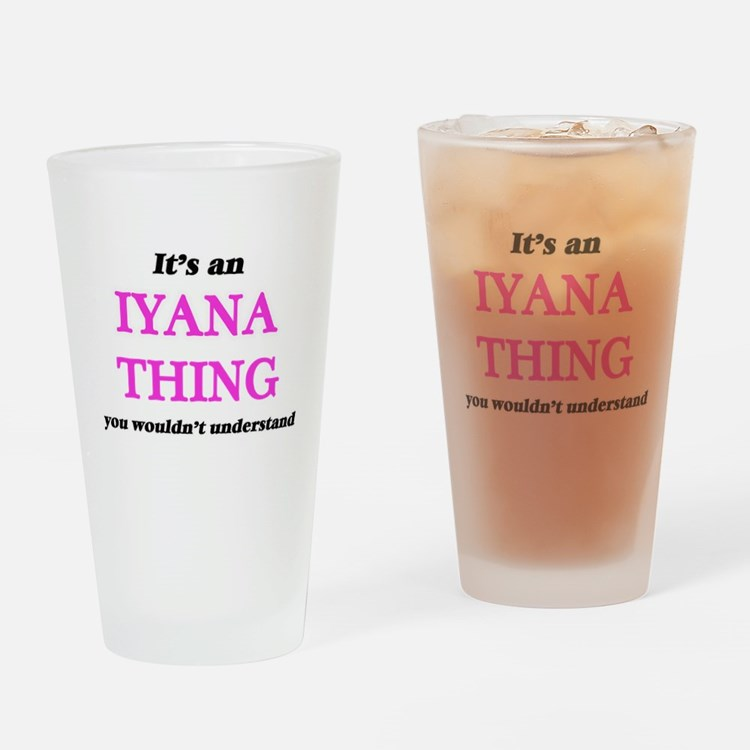 It's an Iyana thing, you wouldn Drinking Glass