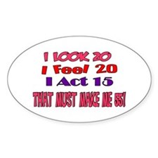I Look 20, That Must Make Me 55! Oval Decal