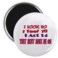 I Look 30, That Must Make Me 60! Magnet