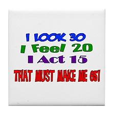 I Look 30, That Must Make Me 65! Tile Coaster