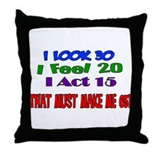 I Look 30, That Must Make Me 65! Throw Pillow
