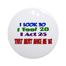 I Look 30, That Must Make Me 75! Ornament (Round)