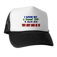 I Look 30, That Must Make Me 75! Trucker Hat