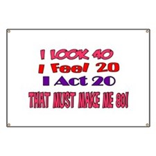 I Look 40, That Must Make Me 80! Banner