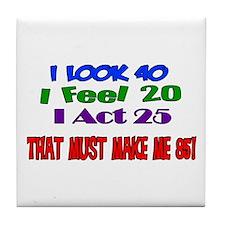 I Look 40, That Must Make Me 85! Tile Coaster
