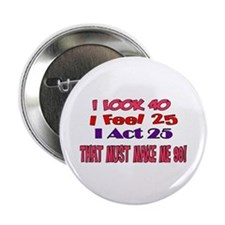 """I Look 40, That Must Make Me 90! 2.25"""" Button"""