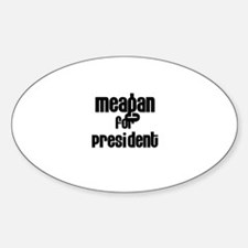 Meagan for President Oval Decal
