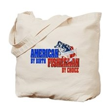 American by Birth - Fisherman by Choice Tote Bag