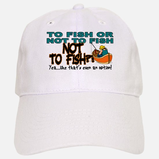 To Fish or Not To Fish??? Baseball Baseball Cap