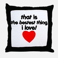 The Bestest Thing Throw Pillow