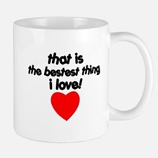 The Bestest Thing Mug