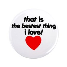 """The Bestest Thing 3.5"""" Button"""