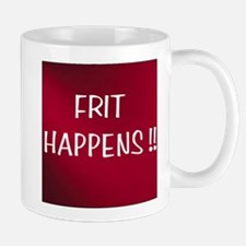 FRIT HAPPENS Mug