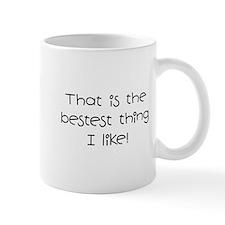 The Bestest Thing Mug