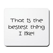 The Bestest Thing Mousepad