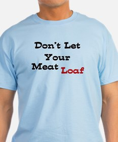 Don't Let Your Meat Loaf T-Shirt