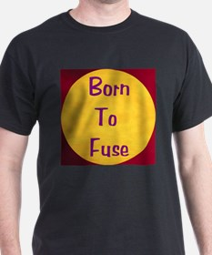 BORN TO FUSE T-Shirt