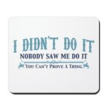 I Didn't Do It Mousepad