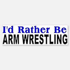I'd Rather Be Armwrestling Bumper Bumper Bumper Sticker