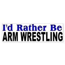 I'd Rather Be Armwrestling Bumper Bumper Sticker