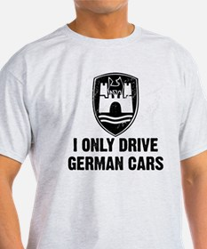 I Only Drive German Cars T-Shirt
