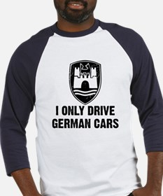 I Only Drive German Cars Baseball Jersey