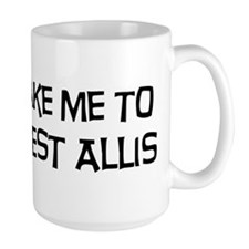 Take me to West Allis Mug