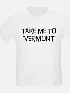 Take me to Vermont T-Shirt