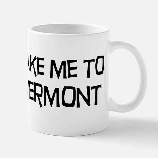Take me to Vermont Mug