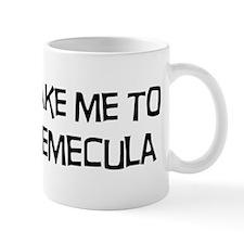 Take me to Temecula Mug