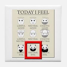 Today I Feel - Neutral Evil Tile Coaster