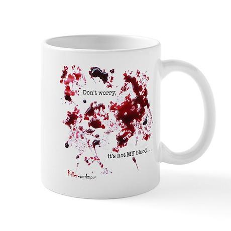 """Don't worry, it's not my blood"" Mug"