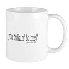 Talkin' to Me? Mug