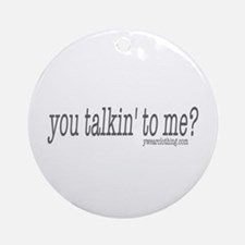 Talkin' to Me? Ornament (Round)