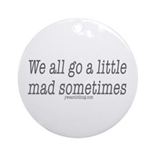 Mad Sometimes Ornament (Round)