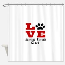 Love american wirehair Cat Shower Curtain