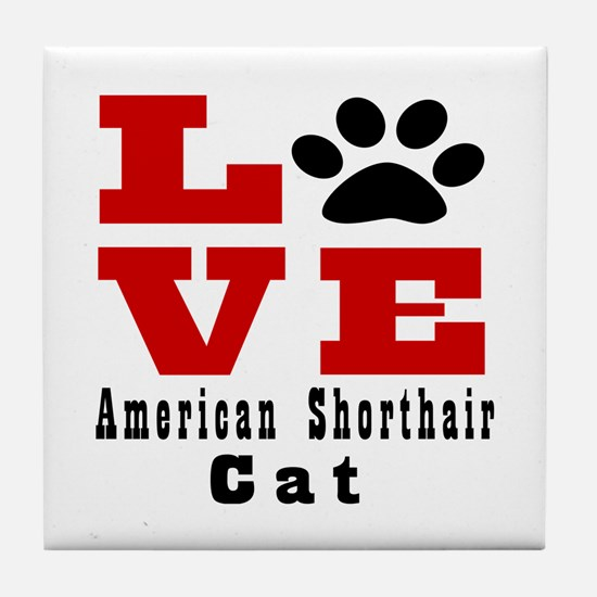 Love Love american shorthair CatCat Tile Coaster