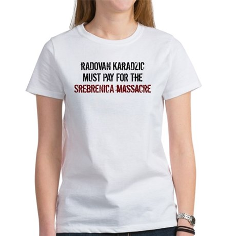 Radovan Karadzic Arrestment Women's T-Shirt