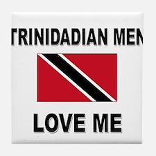 Trinidadian Men Love Me Tile Coaster