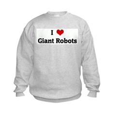 I Love Giant Robots Sweatshirt