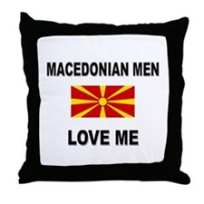 Macedonian Men Love Me Throw Pillow
