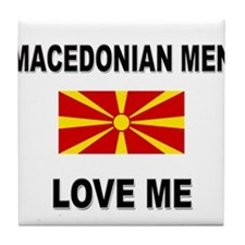 Macedonian Men Love Me Tile Coaster