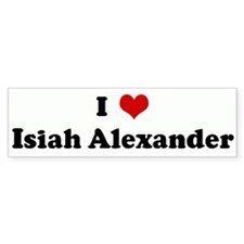I Love Isiah Alexander Bumper Bumper Sticker