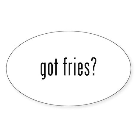 got fries? Oval Sticker